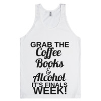 GRAB THE COFFEE BOOKS AND ALCOHOL IT'S FINALS WEEK