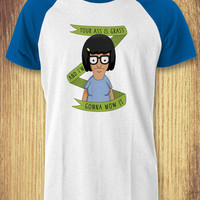 Tina Belcher Quotes Baseball Raglan Tee - zLi Unisex Tees For Man And Woman / T-Shirts / Custom T-Shirts / Tee / T-Shirt