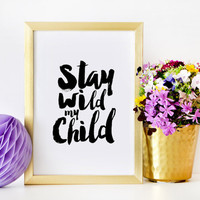 Girl Nursery Decor Nursery Wall Art Kids Room Art Boy nursery Stay Wild My Child Funny Print Kids Gift Nursery Decor Dorm Room Decor