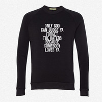 Only God Can Judge Ya Forget The Haters... fleece crewneck sweatshirt