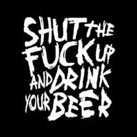 T-Shirt Hell :: Shirts :: SHUT THE FUCK UP AND DRINK YOUR BEER