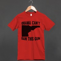 Obama Can't Ban This Gun \ Idaho - Grab a Shirt - Skreened T-shirts, Organic Shirts, Hoodies, Kids Tees, Baby One-Pieces and Tote Bags