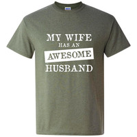 My Wife Has An AWESOME HUSBAND Great T Shirt for Hubby Holiday Just Because Show Him He is Awesome Comfy Cotton Tee All Colors & SIzes