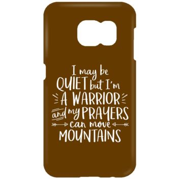 I May Be Quiet But I'm A Warrior And My Prayers Can Move Mountains Samsung Galaxy S7 Phone Case
