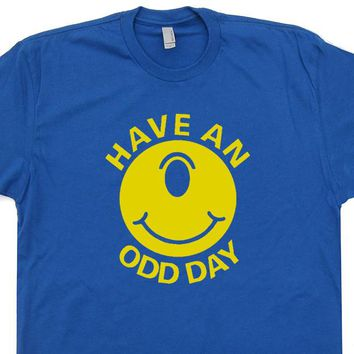 Have An Odd Day T Shirt Funny T Shirt Weird T Shirt Smiley Face