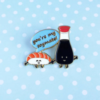You're My Soymate Enamel Pin - sushi salmon nigiri japanese food pun lapel