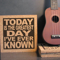 SMASHING PUMPKINS LYRICS - Today Is The Greatest Day I've Ever Known - Inspirational Quote Art - Cork Trivet - Kitchen Office Decor Sign