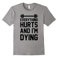 Everything Hurts And I'm Dying Funny Running T-Shirt