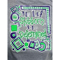 Southern Chics Funny Im Not Stubborn Sweet Girlie Bright T Shirt