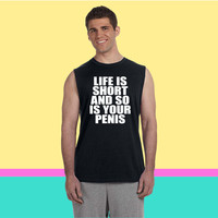 Life Is Short And So Is Your Penis Sleeveless T-shirt