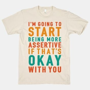 I'm Going To Start Being More Assertive