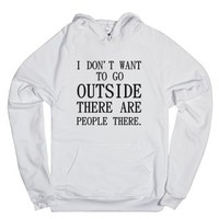 I Don't Want To Go Outside There Are People There-White Hoodie