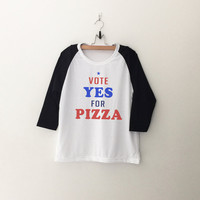 Vote yes for pizza tshirt election president funny saying graphic quote baseball tee shirt tumblr women clothing top gift birthday Christmas