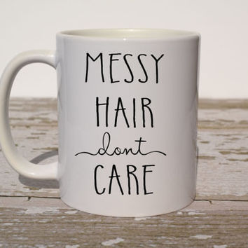 Messy Hair Dont Care Coffee Mug | Gift for New Mom | Funny Mug | Statement Mug | Gift for Best Friend | Gift for Sister | Office Gift