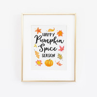Happy Pumpkin Spice Season, Pumpkin Spice Season, Fall Print, Hello Fall, Pumpkin Spice Print, Autumn Print, Fall Decor, Thanksgiving Decor