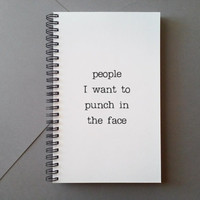 People I want to punch in the face, Journal, diary, spiral notebook, sketchbook, white bound journal, quote gift writers, wire bound journal