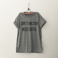 Can't function need coffee sweatshirt clothes casual outfit for teens womens summer fall spring winter dates school parties tumblr fashion