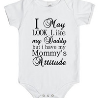 I May Look Like My Daddy But I Have My Mommy's Attitude Infant One Piece