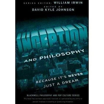 Inception and Philosophy: Because It's Never Just a Dream (Blackwell Philosophy and Pop Culture)