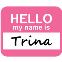 Trina Hello My Name Is Mouse Pad