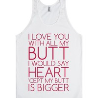 I Love You With All My Butt-Unisex White Tank