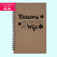 Reasons Why I Want To Be Your Wife - Journal, Book, Custom Journal, Sketchbook, Scrapbook, Extra-Heavyweight Covers