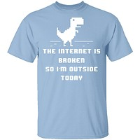 The Internet Is Broken So I'm Outside Today T-Shirt