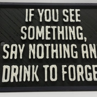 """Night Vale If You See Something, Say Nothing And Drink To Forget Sign 4"""" x 3"""" x 3/16"""" Plaque Inspired by Night Vale Podcast Pub Bar Decor"""