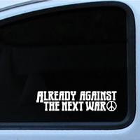 Already against the next war! Die cut decal 8.5 inch In multiple of different colors