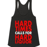 Hard Times Calls For Hard Liquor Women's Tri-Black Tank Top-Tank