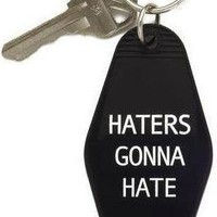 Haters Gonna Hate Keychain