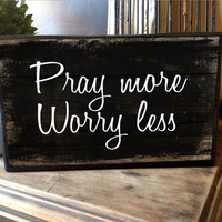 "10""x 6"" Box sign - Pray more Worry less box sign"