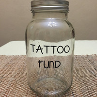 Tattoo Fund, Spa Fund, Vacation Piggy Bank Mason Jar, Quart Size, Glass, Unique Ideas, personalize