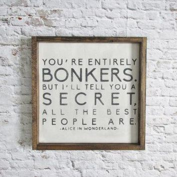 Alice in Wonderland You're Entirely Bonkers Wood Sign