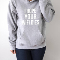 i hope your wifi dies  Hoodies with funny quotes womens ladies  cute sassy girly fashionista sweatshirt hipster hoodys jumper cool