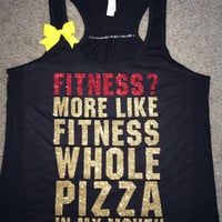 Fitness? - More Like Fitness Whole Pizza In My Mouth - Ruffles with Love - Racerback Tank - Womens Fitness - Workout Clothing - Workout Shirts with Sayings