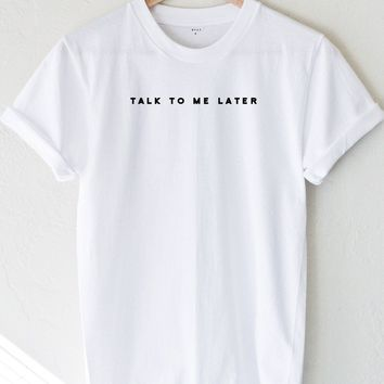 Talk To Me Later T-shirt - White
