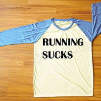 Running Sucks TShirt Text Tee Shirt Hippie T-Shirt Blue Sleeve Tee Shirt Women T-Shirt Unisex Tee Shirt Raglan Tee Baseball Tee Shirt S,M,L