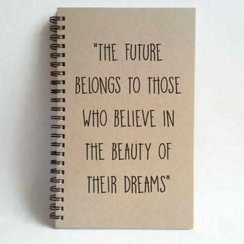 The future belongs to thow who believe in their dreams, 5x8 writing journal custom spiral notebook handmade brown kraft, inspirational