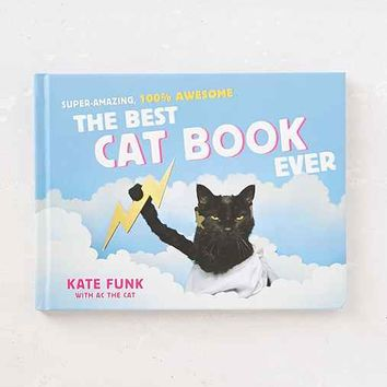 The Best Cat Book Ever: Super-Amazing, 100% Awesome By Kate Funk- Assorted One