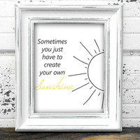 """Digital Print """"Sometimes You Just Have To Create Your Own Sunshine"""" Home Nursery Wall Art Typography"""