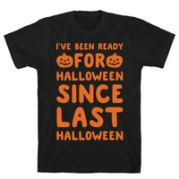 I'VE BEEN READY FOR HALLOWEEN SINCE LAST HALLOWEEN WHITE PRINT T-SHIRT