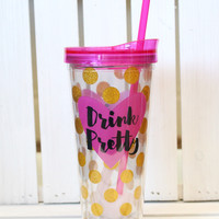 Drink Pretty Tumbler {22oz}