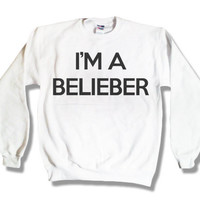 """Holiday Sale - """"I'm A Belieber"""" - Justin Bieber Sweatshirt White x Crewneck x Jumper x Sweater - All Sizes Available"""