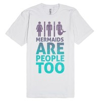 Mermaids Are People Too (color)-Unisex White T-Shirt