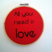 """Valentine's Day """"All You Need Is Love"""" Embroidery Hoop."""