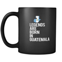 Guatemala Legends are born in Guatemala 11oz Black Mug