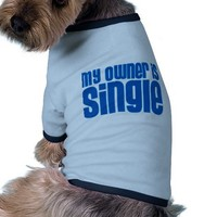My Owner is Single Dog t shirt from Zazzle.com