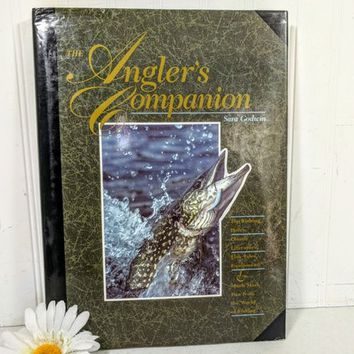 Angler's Companion Top Fishing Holes Classic Literature, Fish Tales, Equipment & Fun from the World of Fishing Photos Stories Details Facts