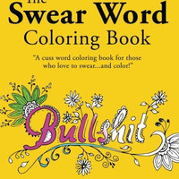 The Swear Word Coloring Book: Cuss word coloring book for those who love to swear...and color! If you are a fan of profanity and swearing coloring ... coloring book, you will love this! (Volume 1)